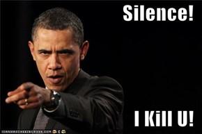 Silence!  I Kill U!