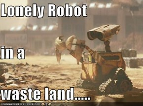 Lonely Robot  in a  waste land.....