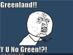 Greenland!!  Y U No Green!?!