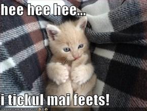 hee hee hee...  i tickul mai feets!