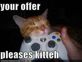 your offer  pleases kitteh