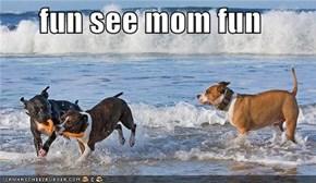 fun see mom fun