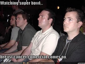 Watching super bowl...  breast cancer comercial comes on.
