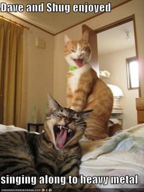 Dave and Shug enjoyed  singing along to heavy metal