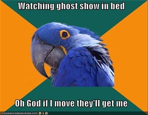 Paranoid Parrot: Watching ghost show in bed
