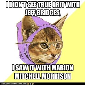 I DIDN'T SEE TRUE GRIT WITH JEFF BRIDGES,