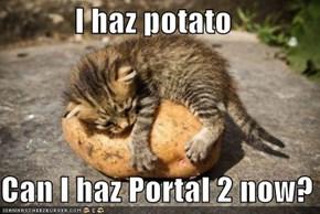 I haz potato  Can I haz Portal 2 now?