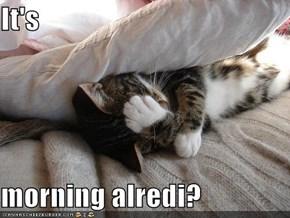 It's  morning alredi?
