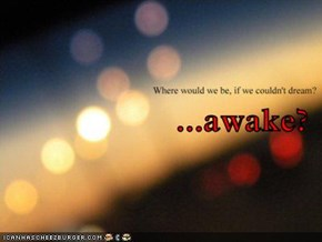 ...awake?