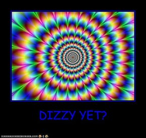 DIZZY YET?