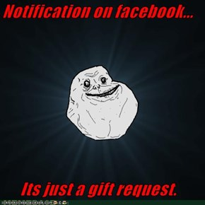 Notification on facebook...  Its just a gift request.