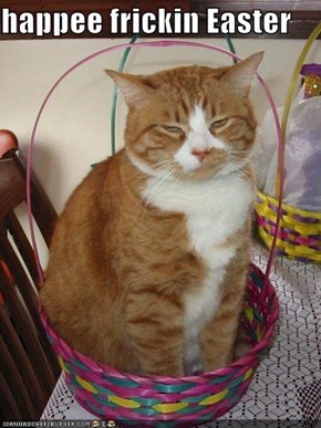 happee frickin Easter