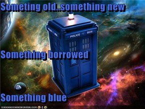 Someting old..something new Something borrowed Something blue