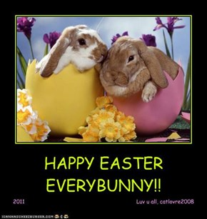 HAPPY EASTER EVERYBUNNY!!