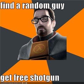 find a random guy   get free shotgun