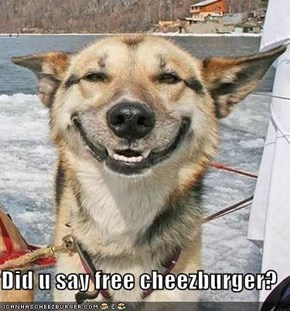 Did u say free cheezburger?