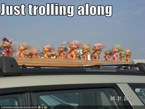 Just trolling along