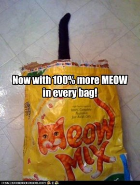 Now with 100% more MEOW  in every bag!