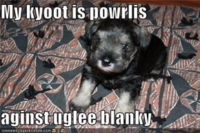 My kyoot is powrlis  aginst uglee blanky