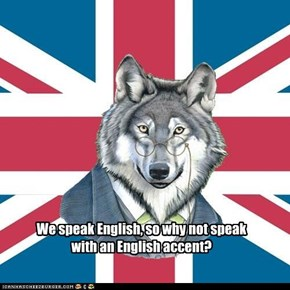 We speak English, so why not speak with an English accent?