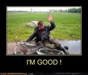 I'M GOOD !