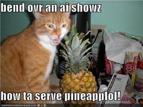 bend ovr an ai showz  how ta serve pineapplol!