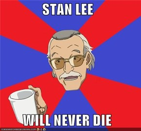STAN LEE  WILL NEVER DIE