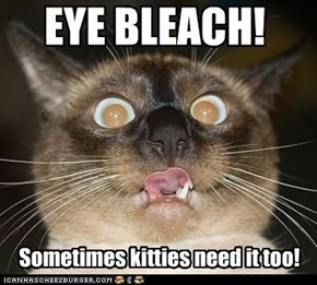 EYE BLEACH!