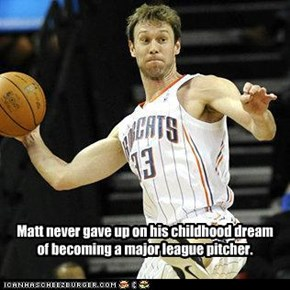Matt never gave up on his childhood dream of becoming a major league pitcher.