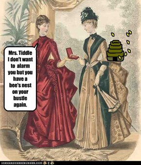 Do the bees nest on your bustle?