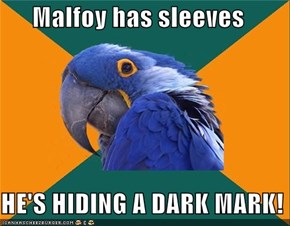 Malfoy has sleeves  HE'S HIDING A DARK MARK!