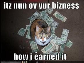 itz nun ov yur bizness  how i earned it