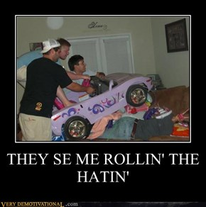 THEY SE ME ROLLIN' THE HATIN'