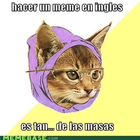 Hipster kitty: cause doing a meme in english is soo mainstream