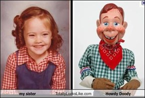 my sister Totally Looks Like Howdy Doody