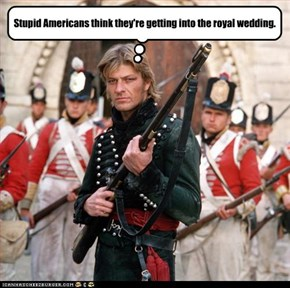 Stupid Americans think they're getting into the royal wedding.