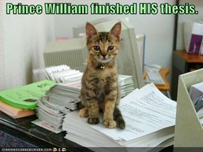 Prince William finished HIS thesis.