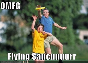 OMFG  Flying Saucuuuurr