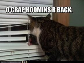 O CRAP HOOMINS R BACK.