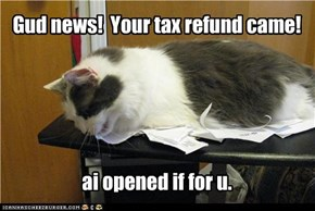 Gud news!  Your tax refund came!      ai opened if for u.