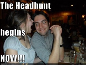 The Headhunt begins NOW!!!