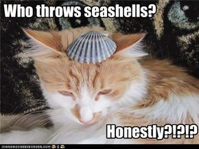 Who throws seashells?