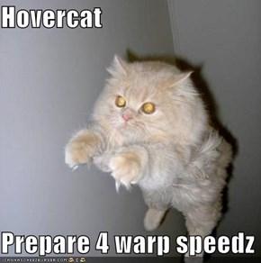 Hovercat  Prepare 4 warp speedz