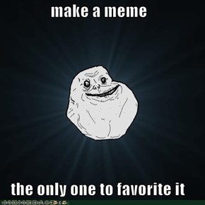 make a meme   the only one to favorite it