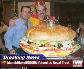 Breaking News - ManekiNekoBURGER Valued as Royal Treat
