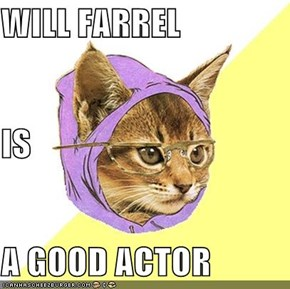 WILL FARREL IS A GOOD ACTOR