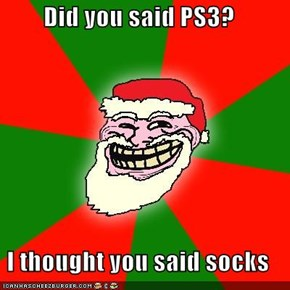 Did you said PS3?  I thought you said socks