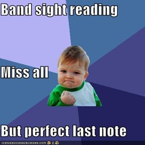 Band sight reading Miss all But perfect last note