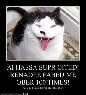 AI HASSA SUPR CITED! RENADEE FABED ME OBER 100 TIMES!