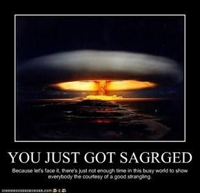 YOU JUST GOT SAGRGED